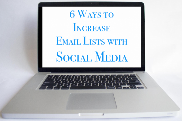 6 Ways to Increase Email Lists with Social Media
